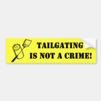 Tailgating is not a Crime Bumper Sticker