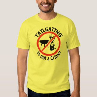 Tailgating is not a Crime! Tshirts