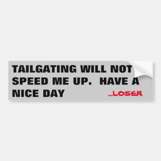 Tailgating Will Not Speed Me Up. Loser Bumper Sticker