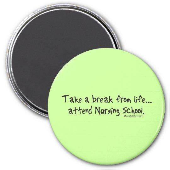 Take a Break from Life - Attend Nursing School Magnet
