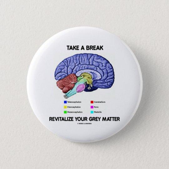 Take A Break Revitalise Your Grey Matter (Brain)
