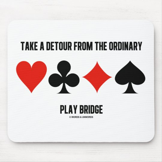 Take A Detour From The Ordinary Play Bridge Mouse Mat