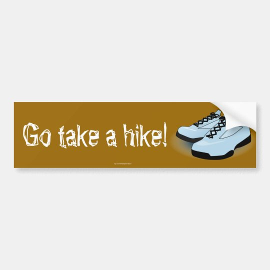 """Take a hike!""  bumper sticker"