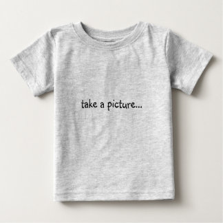 take a picture...it'll last longer infant shirt
