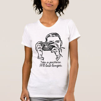 Take a picture it'll last longer T-Shirt