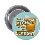 Take a Pitcher it Will Last Longer Badge