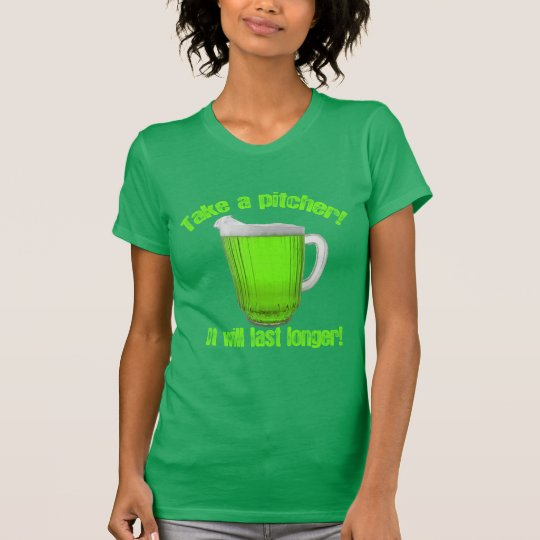 Take a Whole Pitcher of Green Beer T-Shirt