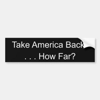 Take America Back , . . . How Far? Car Bumper Sticker