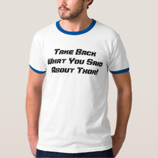 Take Back What You Said About Thor! T-Shirt