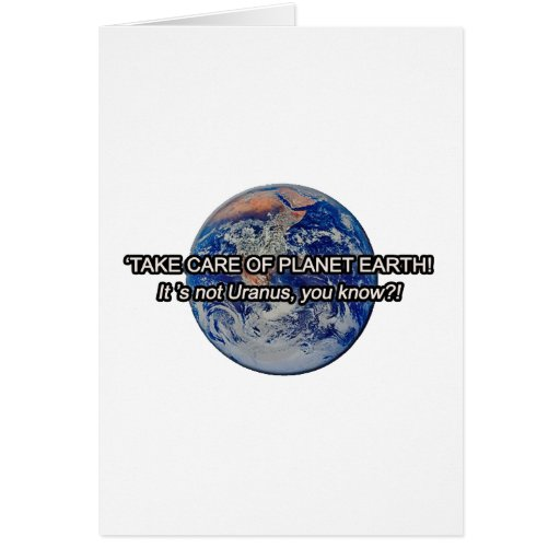 Take Care of Planet Earth! It's not Uranus... Greeting Cards