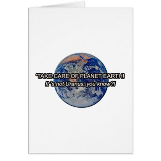 Take Care of Planet Earth! It's not Uranus... Greeting Card