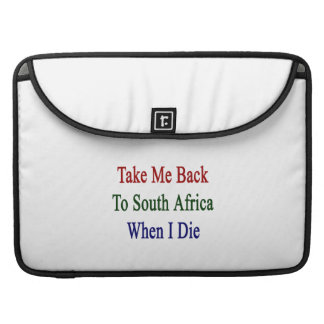 Take Me Back To South Africa When I Die MacBook Pro Sleeve