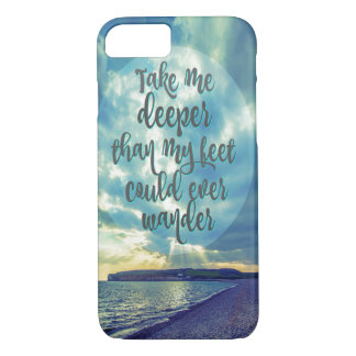 Take me Deeper than my Feet Could Ever Quote iPhone 7 Case
