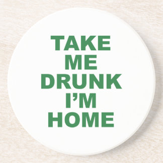 Take Me Drunk I m Home Beverage Coaster