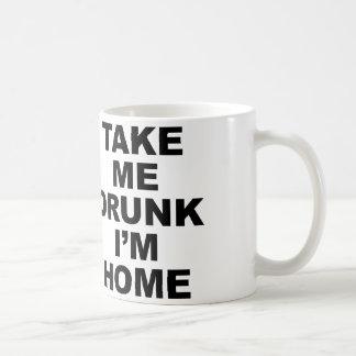 Take Me Drunk I m Home Mugs