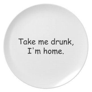 Take Me Drunk I m Home Party Plates