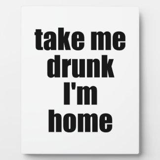 Take Me Drunk I m Home Plaques