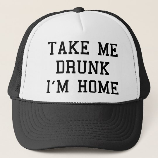 Take Me Drunk I'm Home Trucker Hat