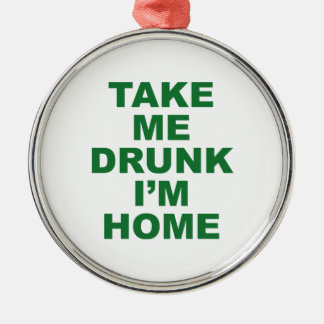 Take Me Drunk I'm Home Christmas Ornaments