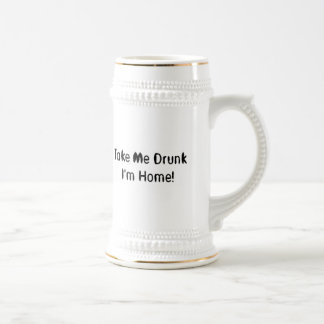 Take Me Drunk I'm Home! Mugs