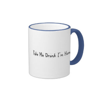 Take Me Drunk I'm Home Coffee Mugs