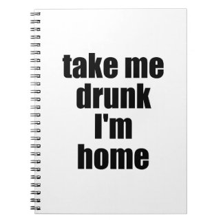 Take Me Drunk I'm Home Note Book