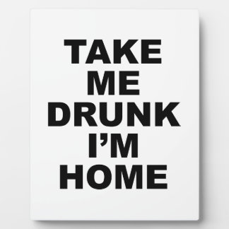 Take Me Drunk I'm Home Display Plaques