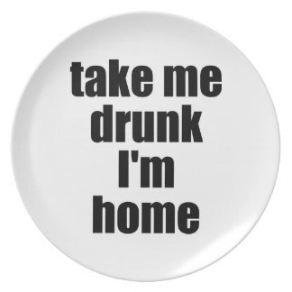 Take Me Drunk I'm Home Party Plates
