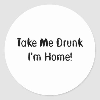 Take Me Drunk I'm Home! Round Stickers