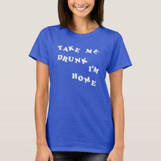 Take Me Drunk I'm Home T-Shirt