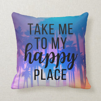 Take Me To My Happy Place Boho Beach & Palm Trees Cushion