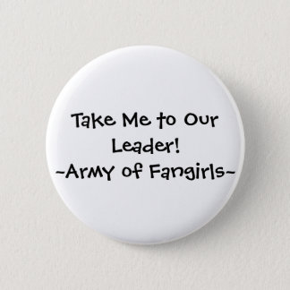 Take Me to Our Leader!~Army of Fangirls~ 6 Cm Round Badge
