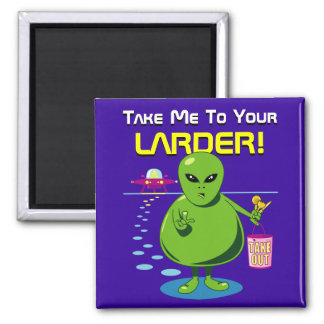 Take Me To Your Larder! Square Magnet
