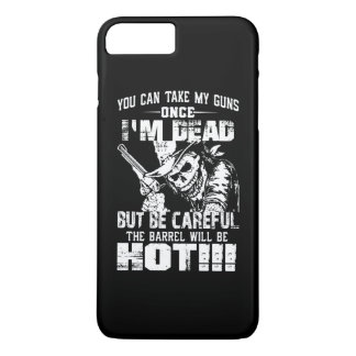 Take My Guns Once Im Dead! iPhone 7 Plus Case