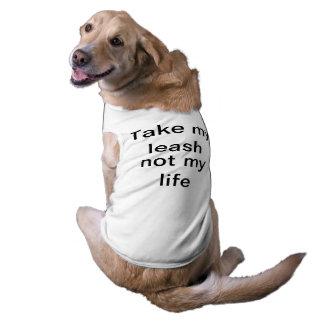 Take my leash, Not my life Dog Tank top Dog T-shirt