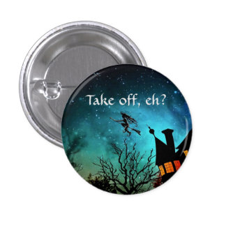 """Take off, eh?"" (Canadian witches) 3 Cm Round Badge"