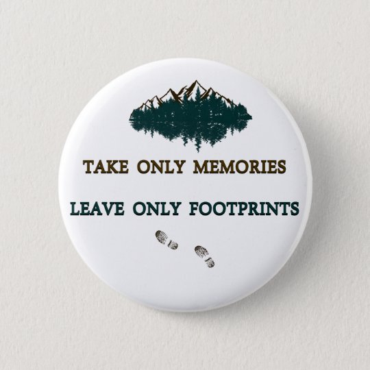 Take only memories, Leave only footprints 6 Cm Round Badge