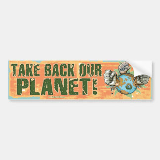 Take our Planet Back Earth Day Car Bumper Sticker