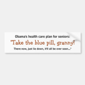 Take the Blue Pill, Granny! Bumper Sticker