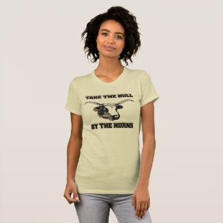 Take the Bull by the Horns (women's) T-Shirt
