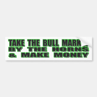 Take The Bull Market By The Horns And Make Money Bumper Sticker