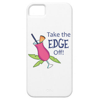 Take The Edge Off! iPhone 5 Case
