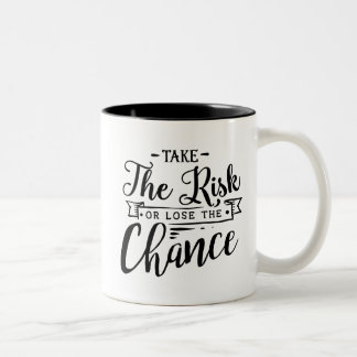 Take the Risk or Lose the Chance Two-Tone Coffee Mug