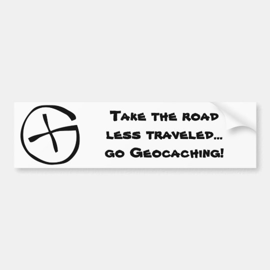Take the road less travelled...go Geocaching! Bumper Sticker