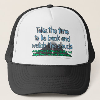 Take the time to lie back and watch the clouds.... trucker hat