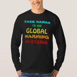 Take Xanax for your Global Warming Hysteria - Mens T-Shirt