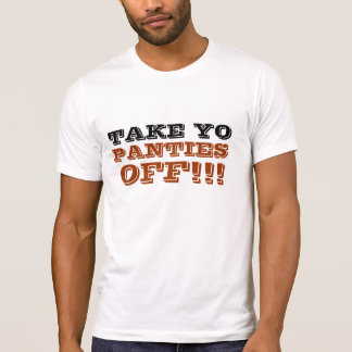take yo panties off funny design gift-idea T-Shirt