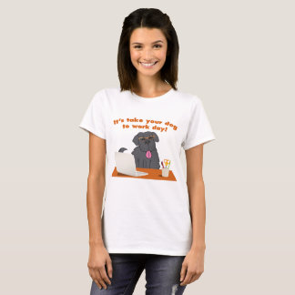 Take Your Dog to Work Day T-Shirt