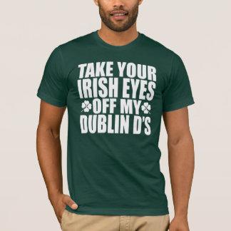 Take Your Irish Eyes Off My Dublin D's T-Shirt
