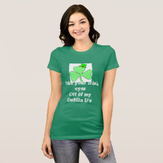 Take your Irish eyes off of my Dublin D's T-Shirt